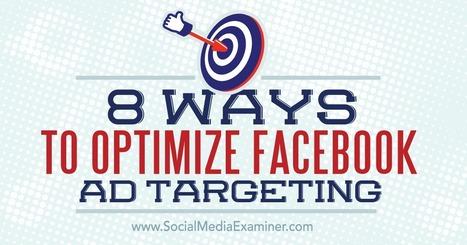 8 Ways to Optimize Facebook Ad Targeting : Social Media Examiner   brand influencers social media marketing   Scoop.it