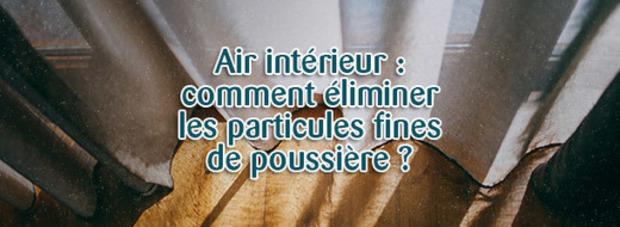 Air intérieur : comment éliminer les particules fines de poussière ? | La Revue de Technitoit | Scoop.it