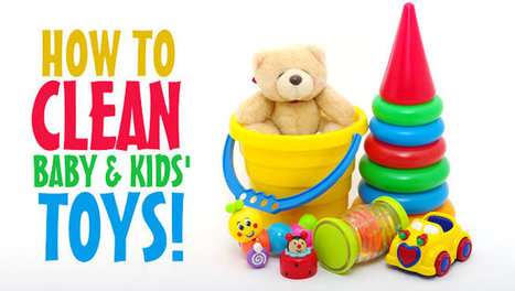 How to Clean Baby & Kids Toys | Child's Play, Education & Development | Scoop.it