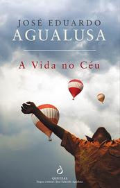 Efeito dos Livros: Novidades Editoriais - «A Vida no Céu» de José Eduardo Agualusa - QUETZAL | Ficção científica literária | Scoop.it
