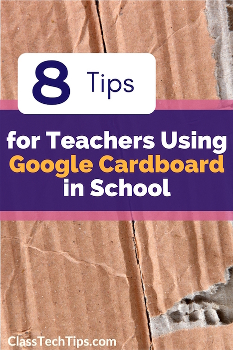 8 Tips for Teachers Using Google Cardboard in School - Class Tech Tips | New learning | Scoop.it
