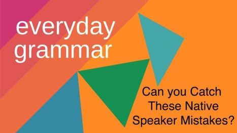 Can You Catch These Native Speaker Mistakes? | eflclassroom | Scoop.it