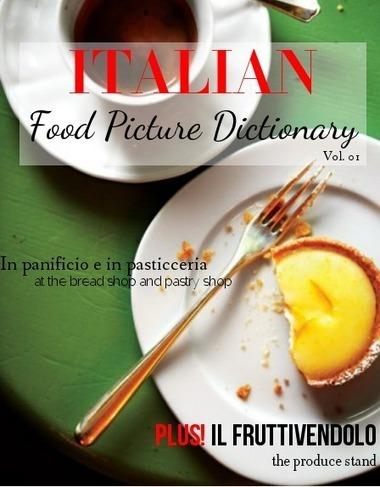 Italian Food Picture Dictionary Vol. 01 - Glossi by Alex Barfuss - Glossi.com | Learn Italian pdf | Scoop.it