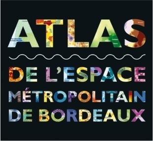 Atlas de l'espace métropolitain de Bordeaux : DécryptaGéo, l'information géographique | Urbanisme | Scoop.it