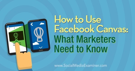 How to Use Facebook Canvas: What Marketers Need to Know | Social Media SuperChargers | Scoop.it