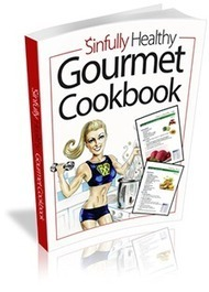 Enjoy Indulgent and Delicious Meals With Sinfully Healthy Food Cookbook! | Look Great Naked... | Scoop.it