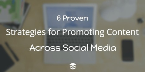 6 Proven Strategies for Successfully Promoting Content Across Social Media | Google Plus and Social SEO | Scoop.it