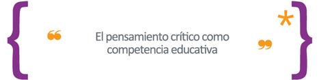 El pensamiento crítico como competencia educativa. | Comunicar, Educar y Aprender en el siglo XXI | Scoop.it