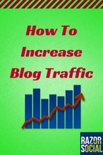 How to Increase Blog Traffic: Essential Blog Tips You Cannot Ignore! | Digital Marketing | Scoop.it