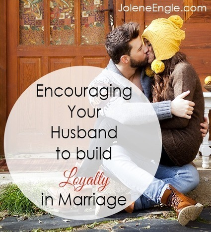 Encouraging Your Husband to Build Loyalty in Marriage  (Podcast #028) | Marriage Articles | Scoop.it