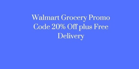walmart grocery promo code free delivery