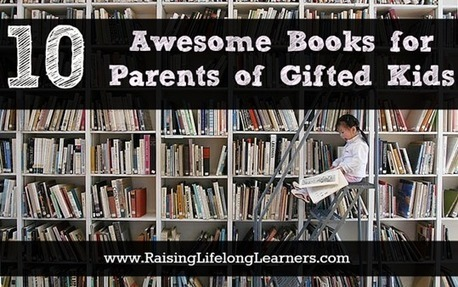 Raising Lifelong Learners: 10 Awesome Books for Parents of Gifted Kids | All Things Gifted and Talented | Scoop.it
