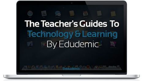 The Teacher's Guides To Technology And Learning - Edudemic | @iSchoolLeader Magazine | Scoop.it