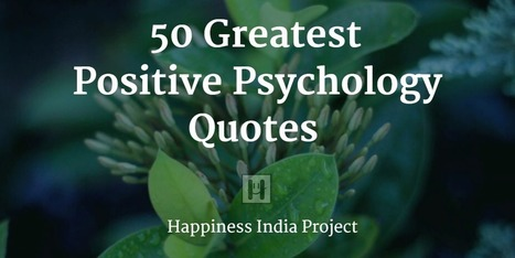 50 Greatest Positive Psychology Quotes | Humanist Business | Scoop.it