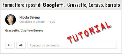 Formattare i post di Google Plus: Grassetto, Corsivo, Barrato | Scoop Social Network | Scoop.it