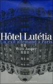 Willi Jasper: Hôtel Lutetia. Un exil allemand à Paris | Archives  de la Shoah | Scoop.it