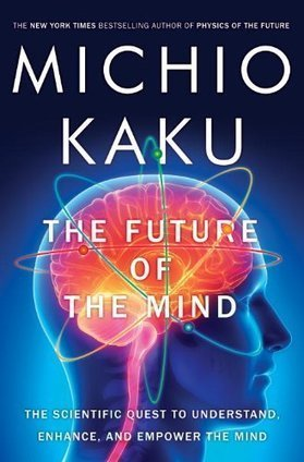 The Future of the Mind: The Scientific Quest to Understand, Enhance, and Empower the Mind   KurzweilAI   FutureChronicles   Scoop.it