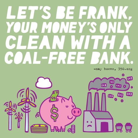 Let's Be Frank, Your Money's Only Clean With a Coal Free Bank. | Green and social trends for a better world? | Scoop.it