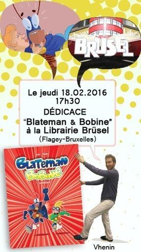 """DÉDICACE """"BLATEMAN & BOBINE""""- LIBRAIRIE BRÜSEL - PLACE FLAGEY (BRUXELLES) - JEUDI 18 FÉVRIER 2016   Bande dessinée et illustrations   Scoop.it"""