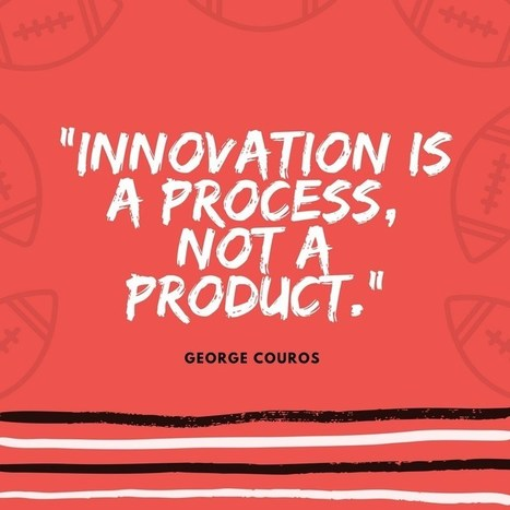 Innovation is a process, not a product. | Educacion, ecologia y TIC | Scoop.it