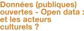 Données (publiques) ouvertes - Open data : et les acteurs culturels ?   Events4inspiration   Scoop.it