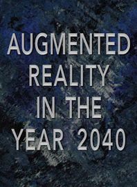Augmented Reality in the Year 2040 | Existence | Scoop.it