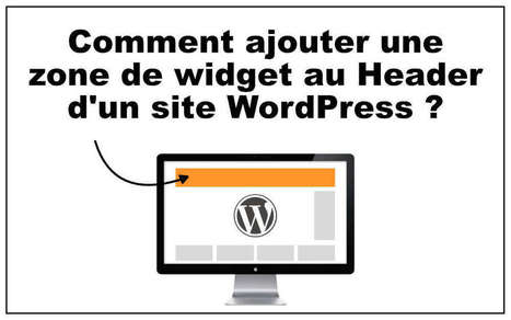 Comment ajouter une zone de widget à votre header WordPress ? | News Tech | Scoop.it