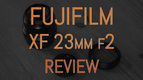 Fujifilm XF 23mm f2 review (with X100T comparison) | Fujifilm X Series APS C sensor camera | Scoop.it