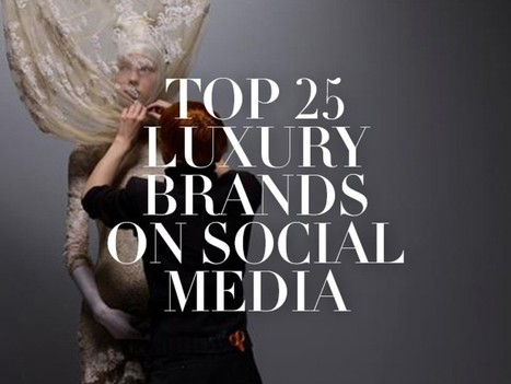 Top 25 Luxury Brands on Social Media: See Who's the Most Popular | Lux Social Web | Scoop.it