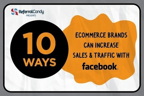 10 Ways Ecommerce Brands Can Increase Traffic And Sales With Facebook [Infographic] - Customer Acquisition and Referral Marketing blog | Ecommerce Highlights | Scoop.it