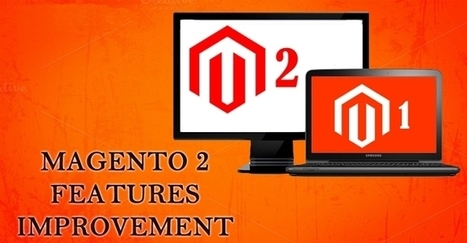 Check out the Top Magento 2 Features and Improvements | Tutorials & News | Scoop.it