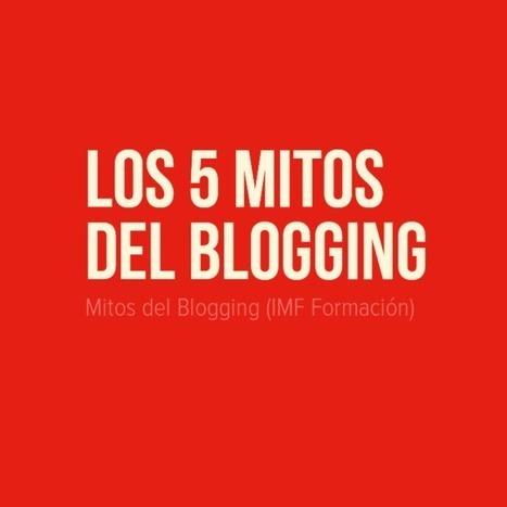 Los 5 Mitos del Blogging | Empresa 3.0 | Scoop.it