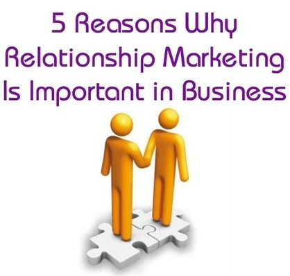 5 Reasons Why Relationship Marketing is Important in Business | Online Marketing | Scoop.it