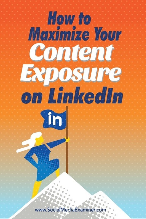 How to Maximize Your Content Exposure on LinkedIn | SEO Tips, Advice, Help | Scoop.it