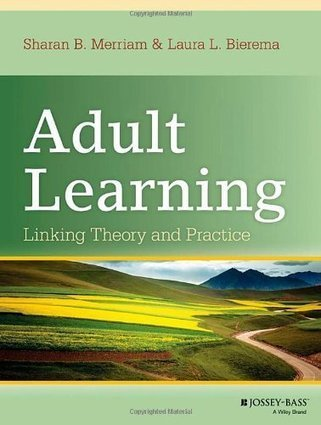 adult learning theories merriam 2007 According to merriam et al (2007), to facilitate the process of learning, it is important to know who the adult learner is, how the social context shapes the learning that adults are engaged in, why adults are involved in learning activities, how adults learn, and how aging.