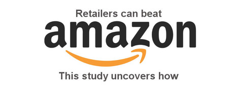 This study uncovers how retailers can beat Amazon | Retail | Scoop.it