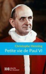 Petite Vie de Paul VI - Christophe Henning   Vatican II : Les 50 ans   Scoop.it
