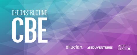 Deconstructing CBE: A Collaboration from Ellucian, Eduventures & ACE - Eduventures | Higher Education Industry Analysis | Scoop.it