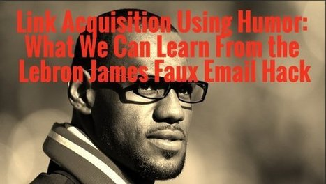 Link Acquisition Using Humor: What We Can Learn From the Lebron ... | It is all a Journey. | Scoop.it