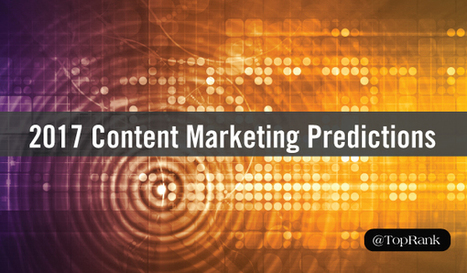 Experts Share Content Marketing Predictions for 2017 | Digital Content Marketing | Scoop.it