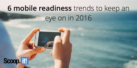 6 mobile readiness trends to keep an eye on in 2016 | Content Marketing and Curation for Small Business | Scoop.it