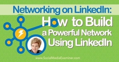 Networking on LinkedIn: How to Build a Powerful Network Using LinkedIn : Social Media Examiner | For All Linkedin Lovers | Scoop.it