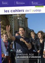 Cahiers de l'Audap #11 : Le nouvel âge des agences d'urbanisme | Actualités et Publications de l'ADEUPa, de ses partenaires  et du réseau des agences d'urbanisme | Scoop.it