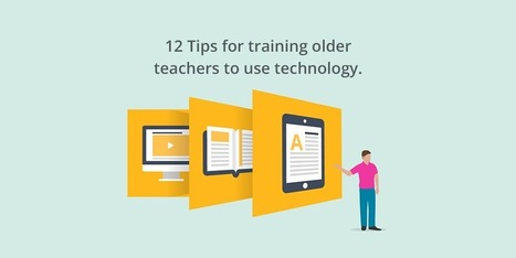 12 Tips for training older teachers to use technology | E-learning, Blended learning, Apps en Tools in het Onderwijs | Scoop.it