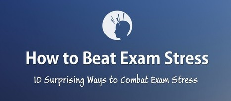 How to Beat Exam Stress in 10 Easy Ways | ExamTime | E-learning | Scoop.it