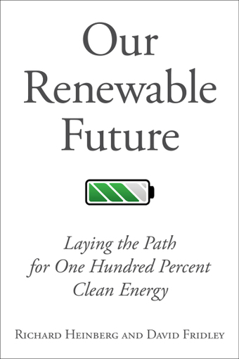 Our Renewable Future By Richard Heinberg & David Fridley | Zero Footprint | Scoop.it