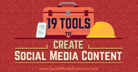 19 Tools to Create Social Media Content : Social Media Examiner | E-leren | Scoop.it