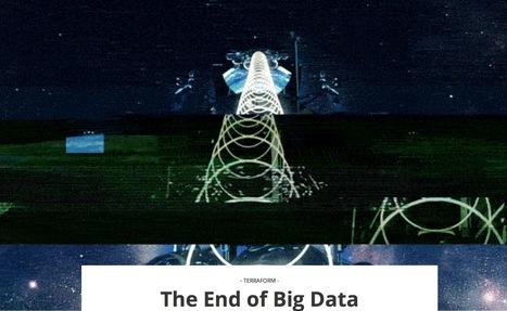 The End of Big DataBy the artist and technologistJames Bridle /// #bigdata | Digital #MediaArt(s) Numérique(s) | Scoop.it