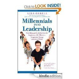 Amazon.com: Millennials Into Leadership eBook: Lisa Orrell: Kindle Store | Young Leaders | Scoop.it