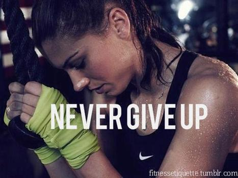 Never Give Up | Power :: Endurance :: Fitness | Scoop.it